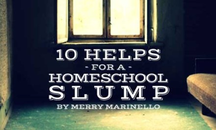 10 Helps for a Homeschool Slump!