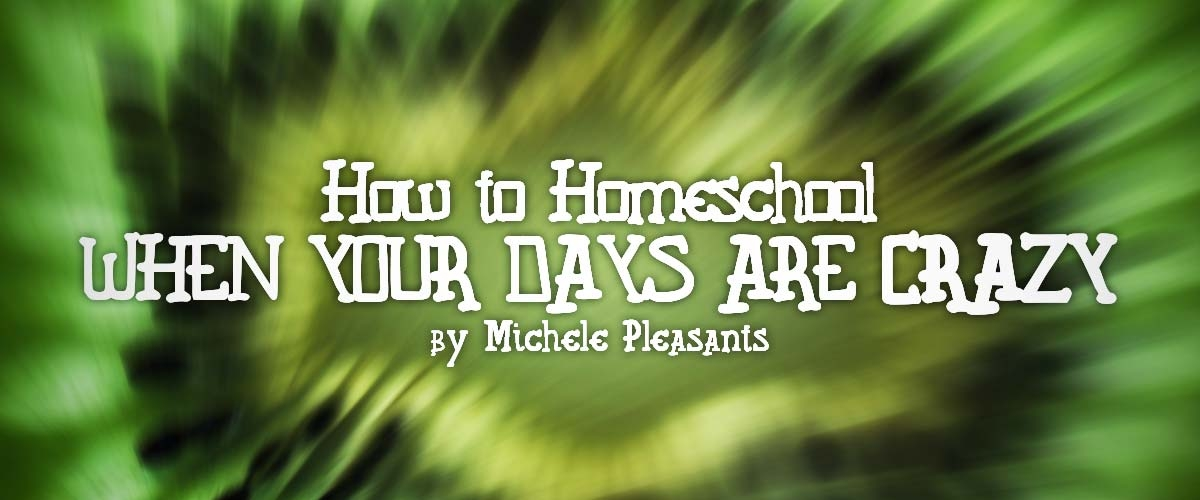 How to Homeschool When Your Days are Crazy