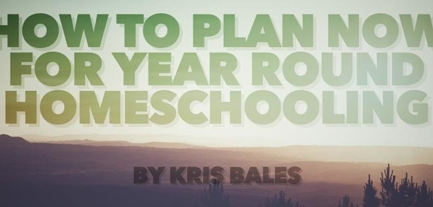 How to Plan Now for Year Round Homeschooling