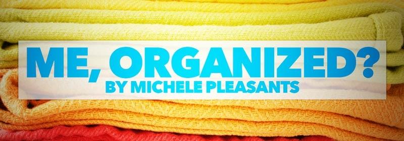 Me, Organized?