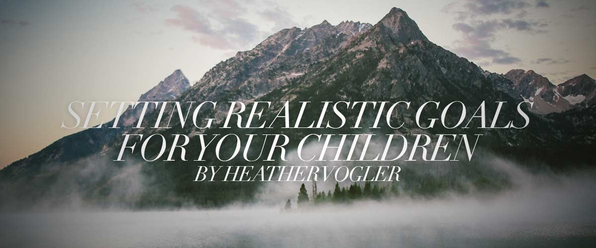 Setting Realistic Goals For Your Children