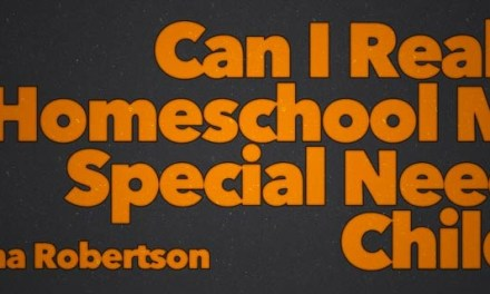 Can I Really Homeschool My Special Needs Child?