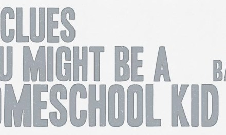 10 Clues You Might Be a Homeschool Kid