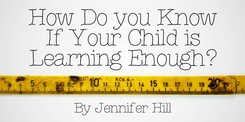 How Do You Know if Your Child is Learning Enough?