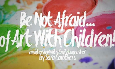 Be Not Afraid . . . of Art With Children!