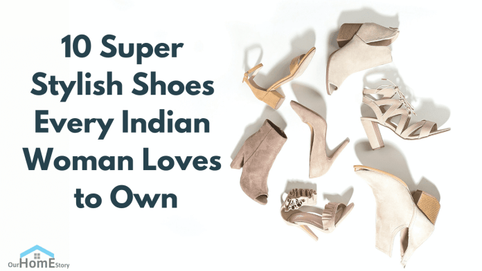 10 super stylish shoes every indian woman loves to own