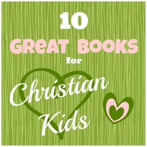 10 Living Books for Christian Kids