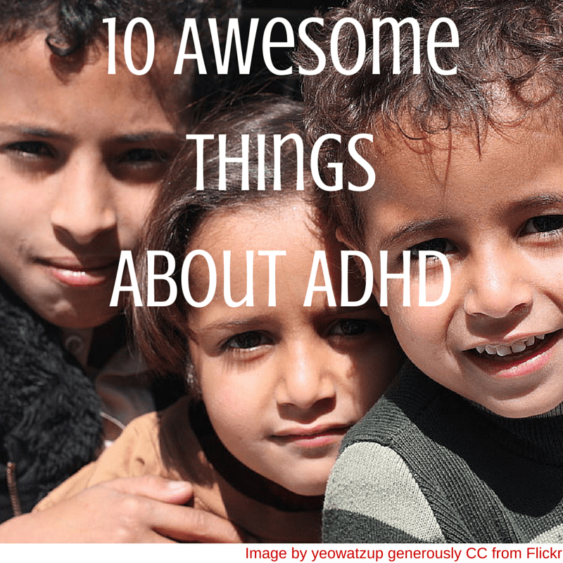 10 awesome things about adhd