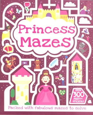 Princess Mazes - Mazes and over 300 pretty stickers (Kids Activities)