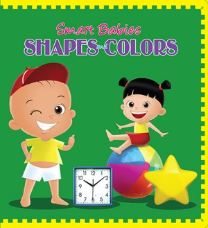 Smart Babies BOARD BOOK - Shapes and Colors (Kid's Educational Books)