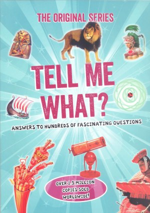 ORIGINAL SERIES - TELL ME WHAT: Answers to Hundreds of Fascinating Questions (Kid's Educational Books)