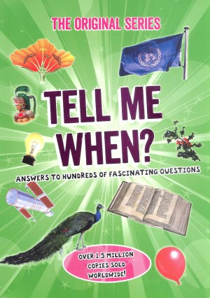 ORIGINAL SERIES - TELL ME WHEN: Answers to Hundreds of Fascinating Questions (Kid's Educational Books)