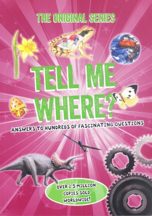 ORIGINAL SERIES - TELL ME WHERE: Answers to Hundreds of Fascinating Questions (Kid's Educational Books)