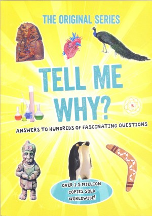 ORIGINAL SERIES - TELL ME WHY: Answers to Hundreds of Fascinating Questions (Kid's Educational Books)