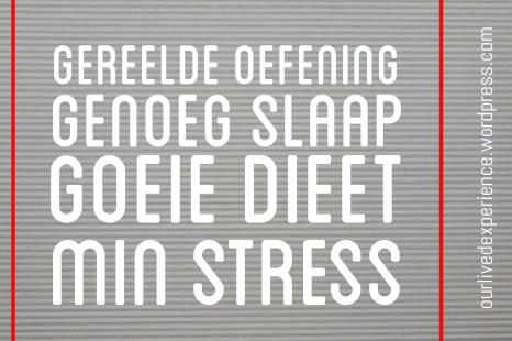 Regular exercise, enough sleep, good diet, little stress.