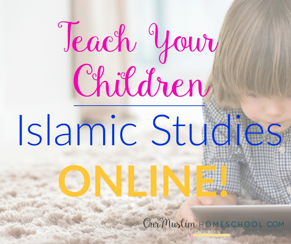 Teach Your Kids Islamic Studies...ONLINE!