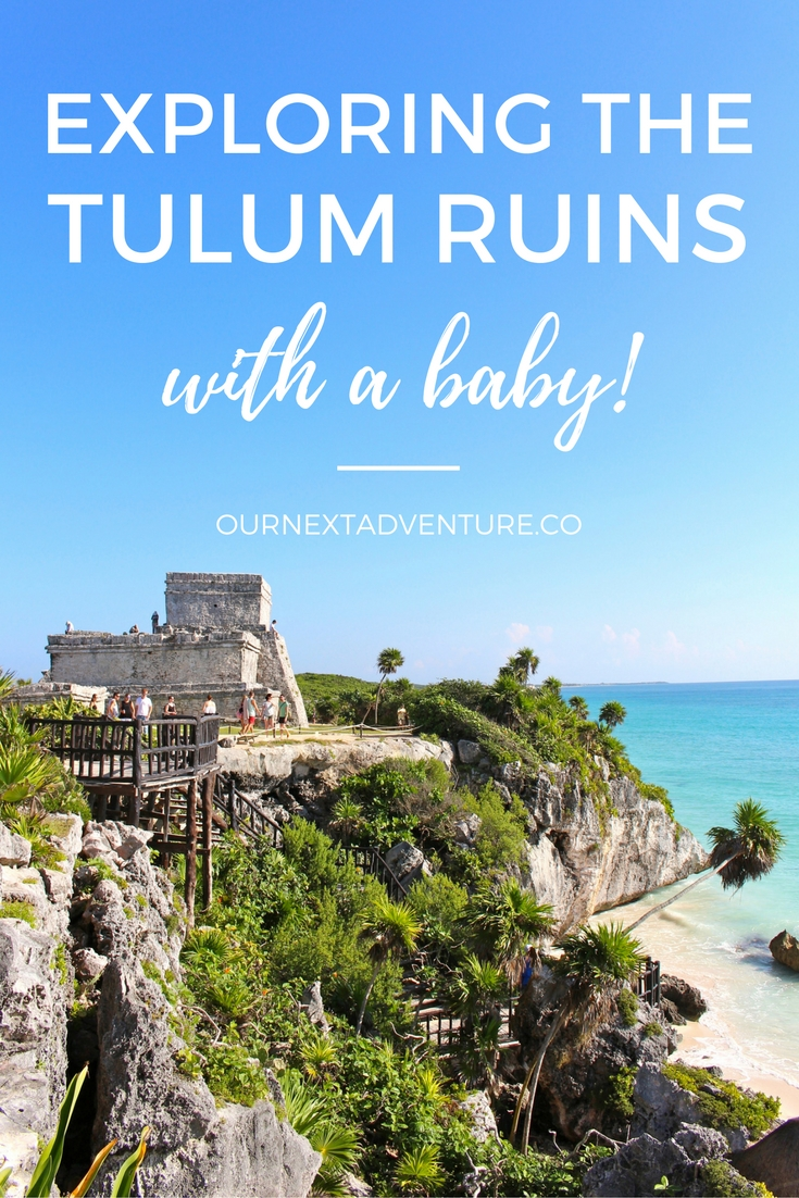 Tips for visiting the Mayan Ruins in Tulum with baby in tow. // Mexico Beach Vacation | Family Travel | Travel with Kids