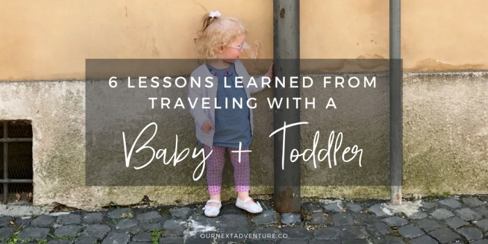 6 important lessons we learned from our first travel experience with a baby and toddler. #familytravel #traveltips // Family Travel   Baby Travel   Toddler Travel   Slow Travel   Worldschooling   Travel Tips   How to Travel with Kids   Family Vacation Advice   US Travel