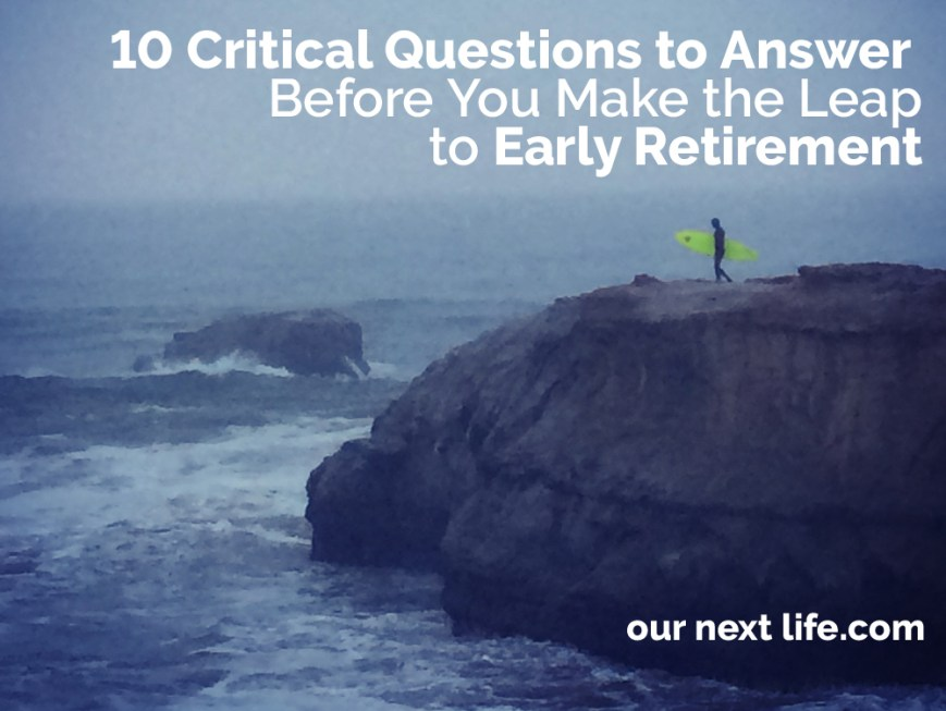 Our Next Life // Early retirement isn't for everyone. We've put together this list of 10 critical questions you should be able to answer before you retire early, to help you decide if early retirement is right for you.