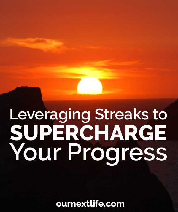 OurNextLife.com // Leveraging Streaks to Supercharge Your Progress -- early retirement, financial independence, personal finance, goals, progress