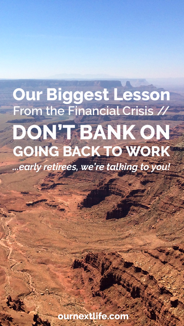 OurNextLife.com // Our Biggest Lesson from the Financial Crisis of 2008? Early retirees can't bank on being able to go back to work if we need to! // Early Retirement, Financial Independence, Mountain Living, Adventure, Simplicity