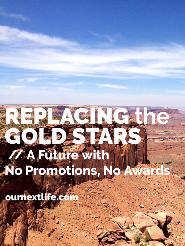 OurNextLife.com // Replacing the gold stars we get at work once we retire early // Envisioning a future with no promotions or awards