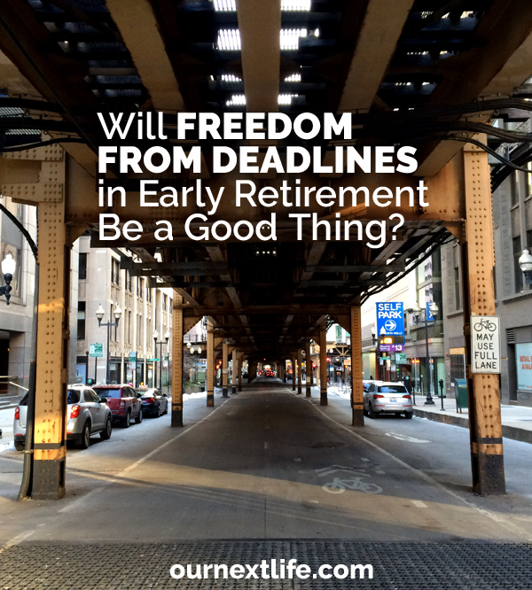 OurNextLife.com // Will Freedom From Deadlines in Early Retirement Be a Good Thing? / Deadlines and Structure, Procrastination, Freedom from Deadlines