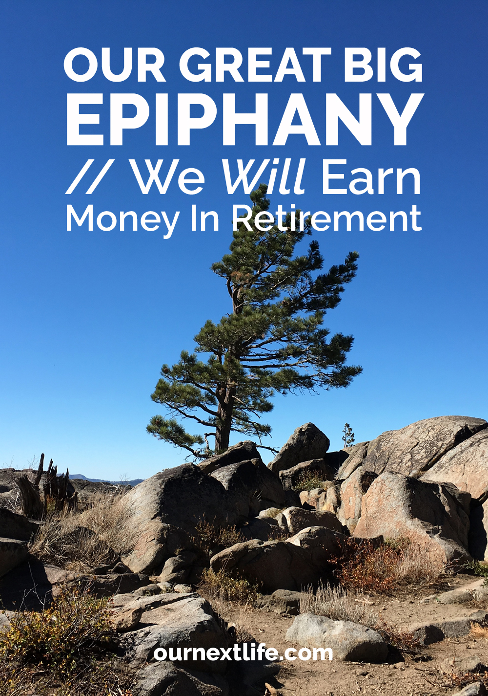 OurNextLife.com // Our Big Epiphany: We Will Earn Money In Retirement // Earning Money in Retirement, Planning to Supplement Savings with Income in Retirement