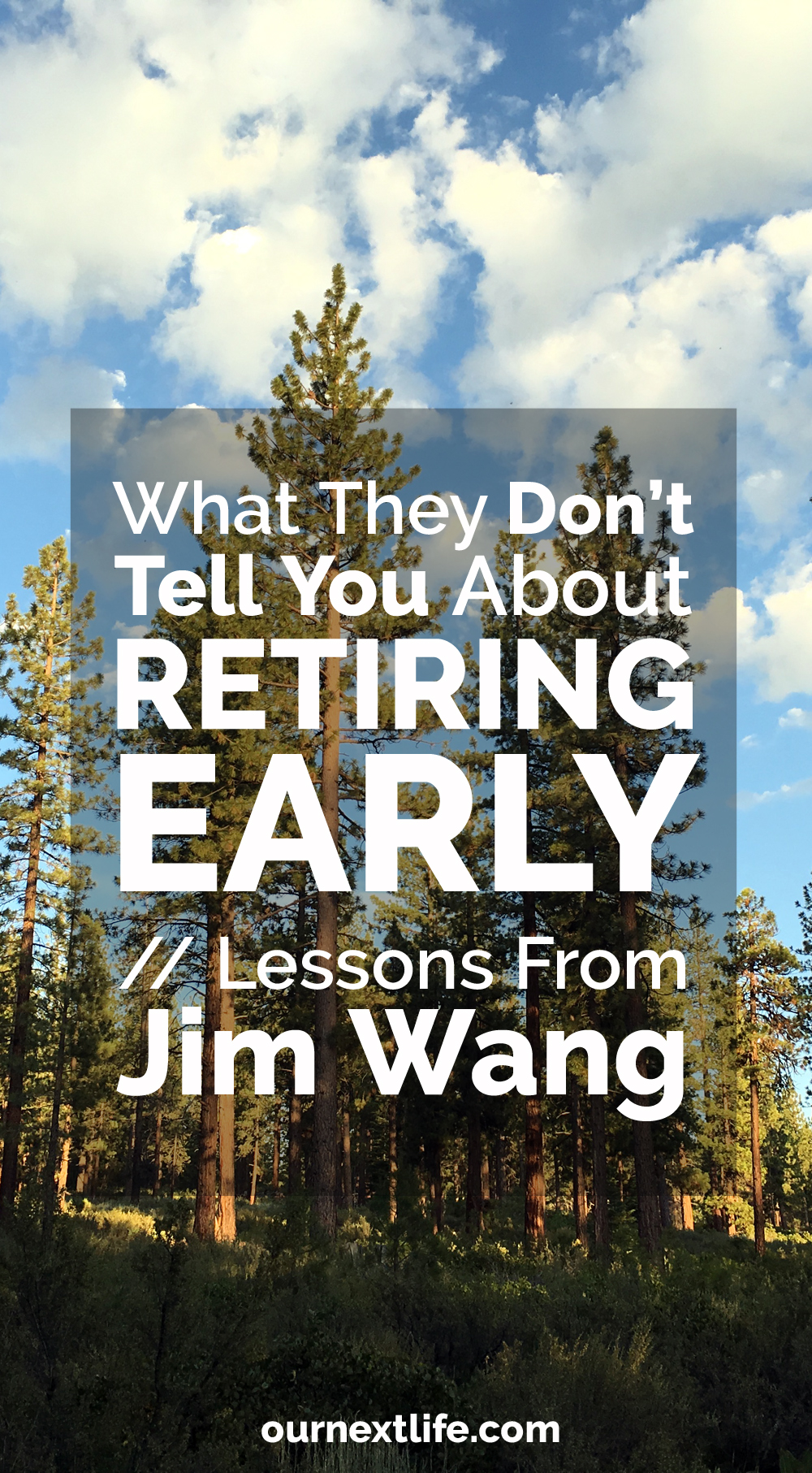 OurNextLife.com // What They Don't Tell You About Early Retirement, Lessons from Jim Wang // Jim retired at age 30 after selling his massively successful blog. But what he learned immediately after that wasn't what he expected!