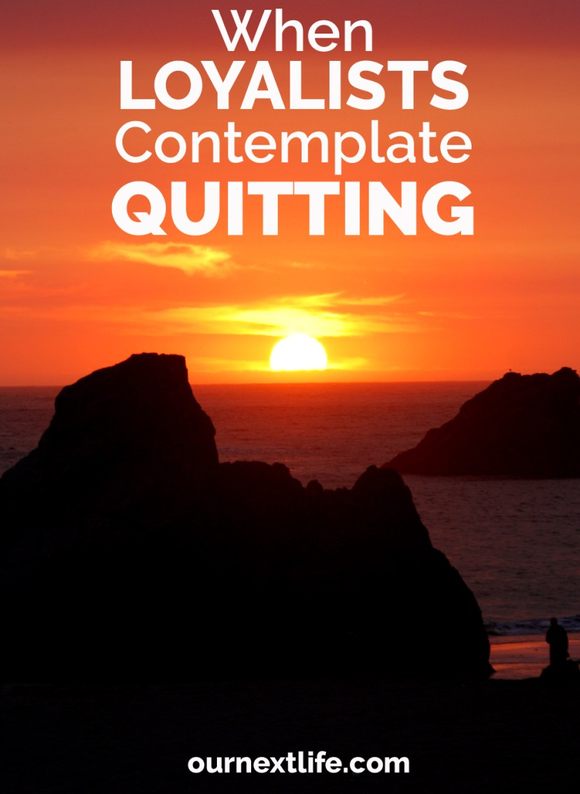 OurNextLife.com // When Loyalists Consider Quitting / Early retirement, financial independence, leaving long-term careers