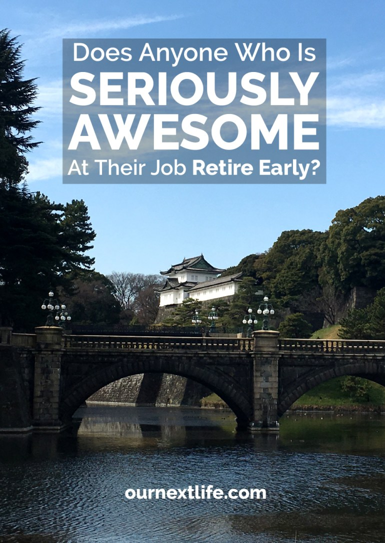 OurNextLife.com // Does Anyone Who Is Seriously Awesome at Their Job Retire Early?