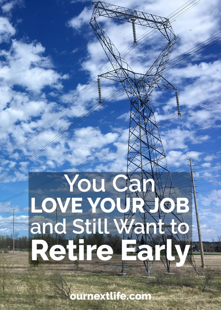 You can love your job and still want to retire early // You can retire if you love your career, if you feel fulfilled by it, or any other good reason!