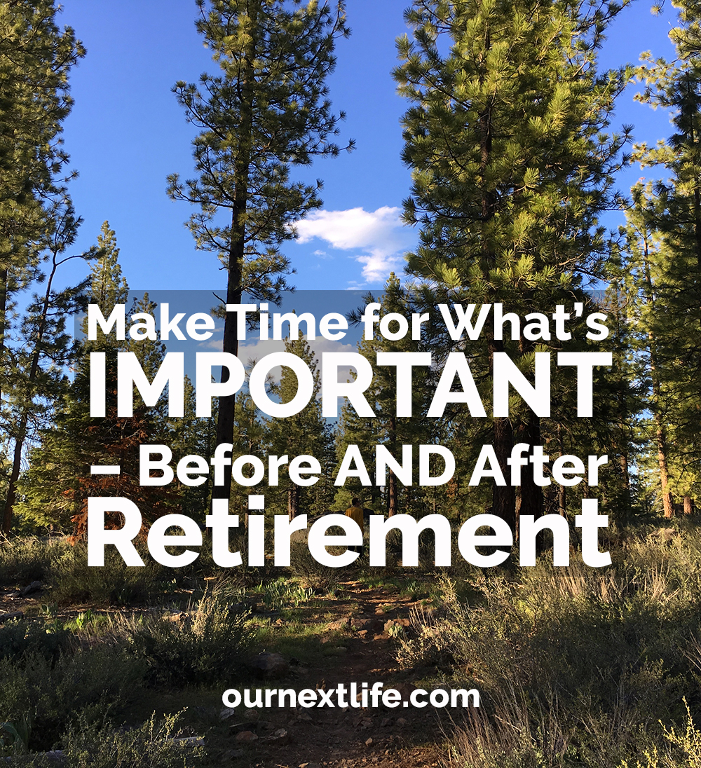 Even in retirement, we have to make time for the things that are most important to us. We never have unlimited time, no matter how badly we wish we did!
