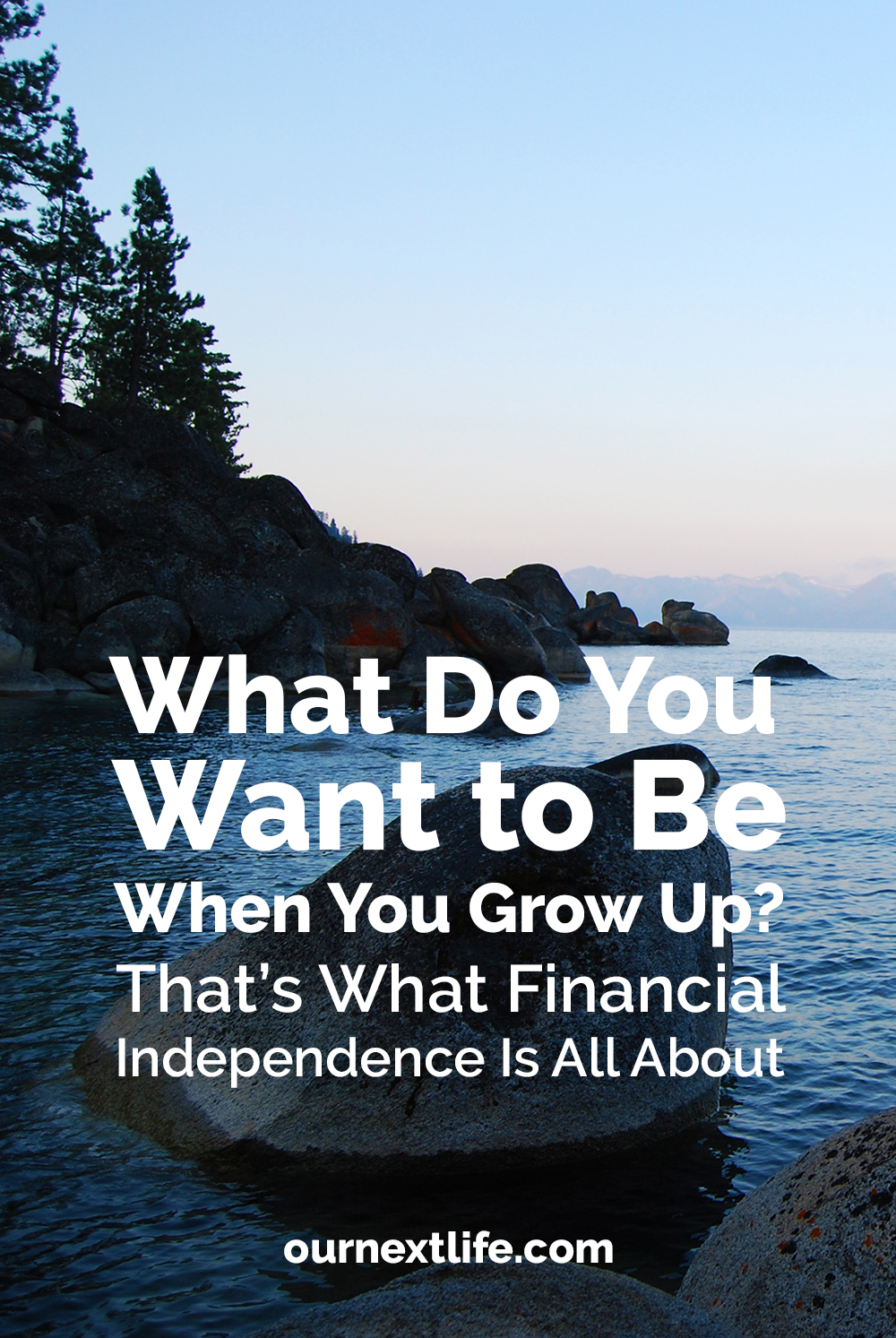 Our Next Life // What do you want to be when you grow up? That's what financial independence is all about. // Early retirement lets us answer that question, which is a way better question to focus on than