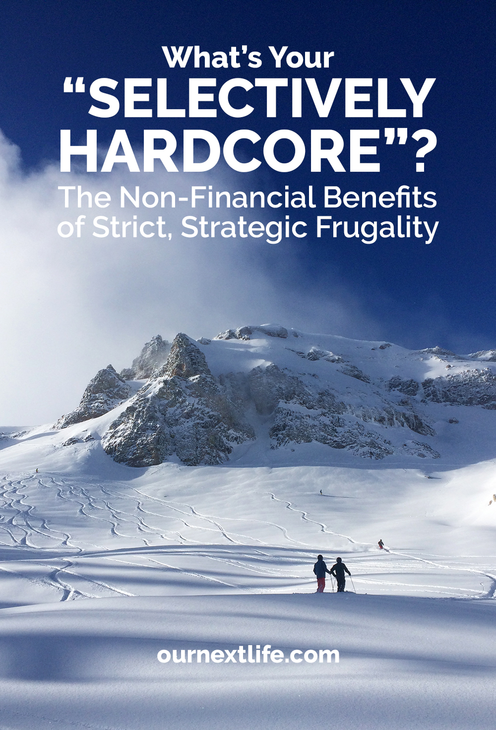 """What's Your """"Selectively Hardcore""""? The Non-Financial Benefits of Strict, Strategic Frugality"""