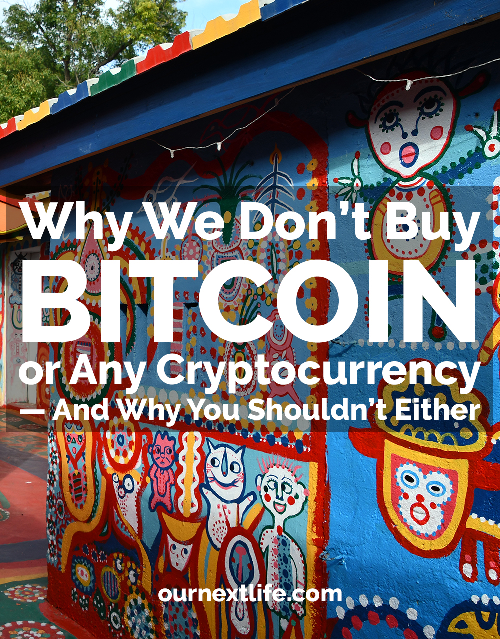 Why we don't buy Bitcoin or any cryptocurrency -- and why you shouldn't either // OurNextLife.com // For folks interested in achieving real financial security or financial independence, we have three words for you: Don't Buy Bitcoin.