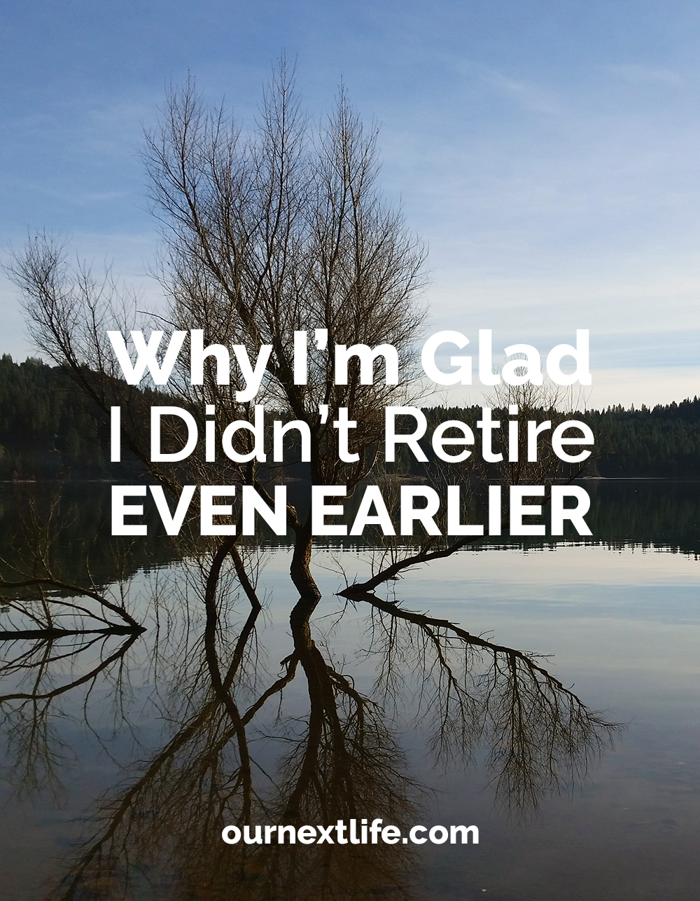 Why I'm Glad I Didn't Retire Even Earlier // Our Next Life // early retirement, financial independence