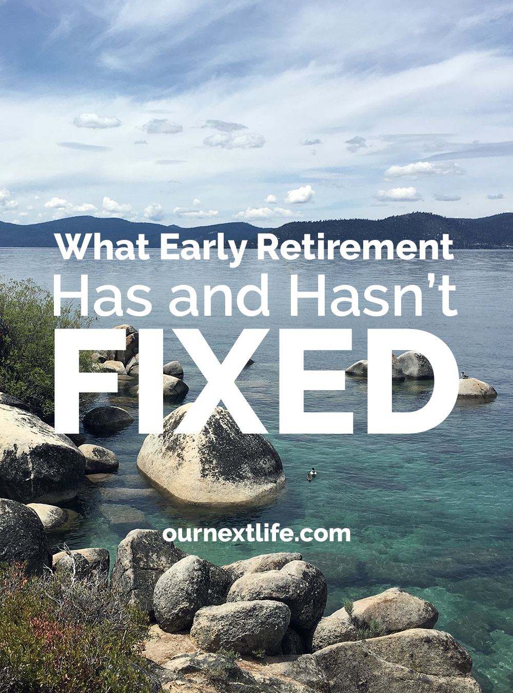 What Early Retirement Has and Hasn't Fixed -- OurNextLife.com // Financial independence, retire early, FIRE movement