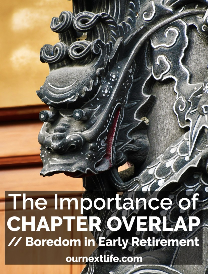 The Importance of Chapter Overlap to Prevent Boredom in Early Retirement // Our Next Life, early retirement, financial independence, FIRE, FI, happiness, adventure