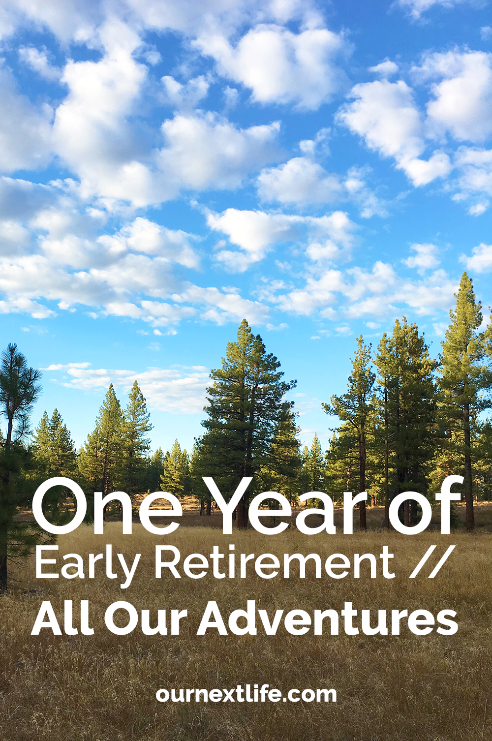 One Year of Early Retirement, Part 2: All Our Adventures // Our Next Life: work-optional living, early retirement, financial independence, FIRE, happiness