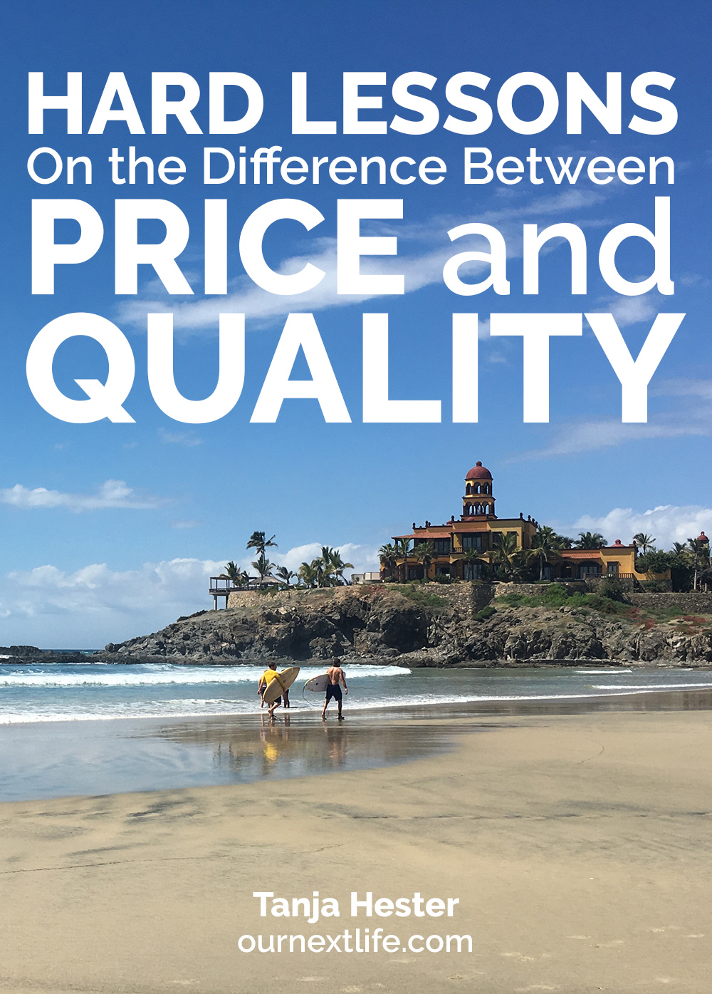 Hard Lessons On the Difference Between Price and Quality // Our Next Life // Tanja Hester, author of Work Optional: Retire Early the Non-Penny-Pinching Way // early retirement, financial independence, adventure, happiness