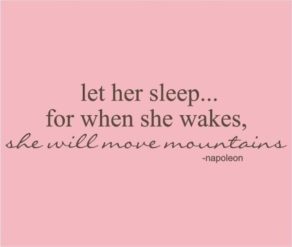 let her sleep for when she wakes she will move mountains quote