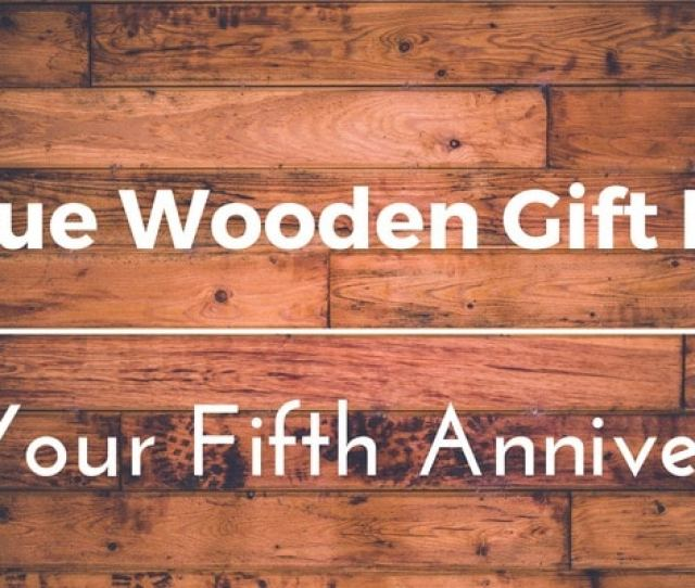 Best Wooden Anniversary Gifts Ideas For Him And Her  Unique Presents To Celebrate Your Fifth Year Wedding Anniversary