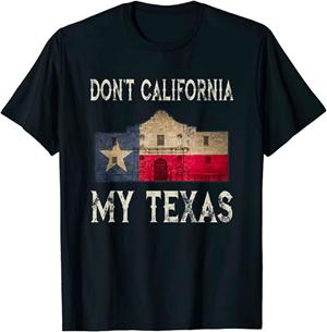 Don't California My Texas T-Shirt