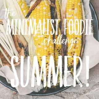 The Minimalist Foodie Challenge:  Summer