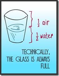 glass-half-empty-glass-half-full-always-full