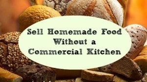 Making Money Mondays – Sell Homemade Food without a Commercial Kitchen!