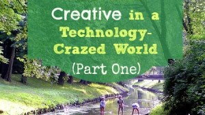 How to Keep Your Kids Creative in a Technology-Crazed World(Part 1)