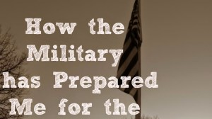 Patriotic Homestead Week – How the Military has Prepared Me for the Homestead