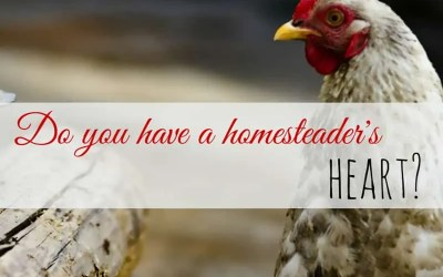 Do you have a Homesteader's Heart?